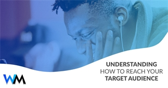Understanding How to Reach Your Target Audience