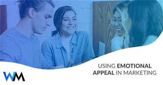 Using Emotional Appeal in Marketing to Create Meaningful Relationships