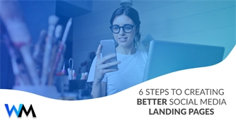 6 Steps to Creating Better Social Media Landing Pages