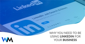 Why You Need to be Using LinkedIn for Your Business