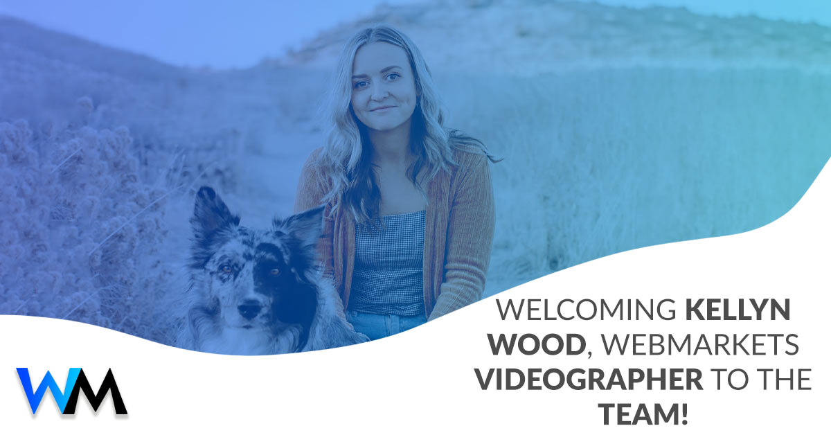 Welcoming Kellyn Wood, WebMarkets Videographer to the Team!