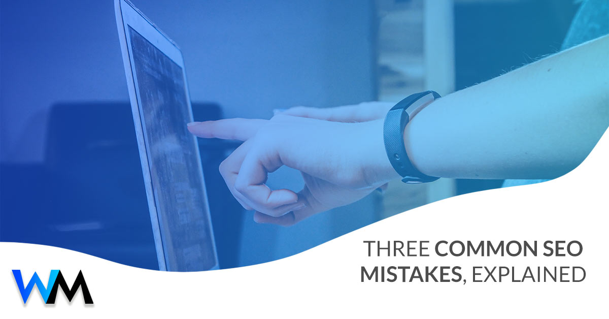 Three Common SEO Mistakes, Explained