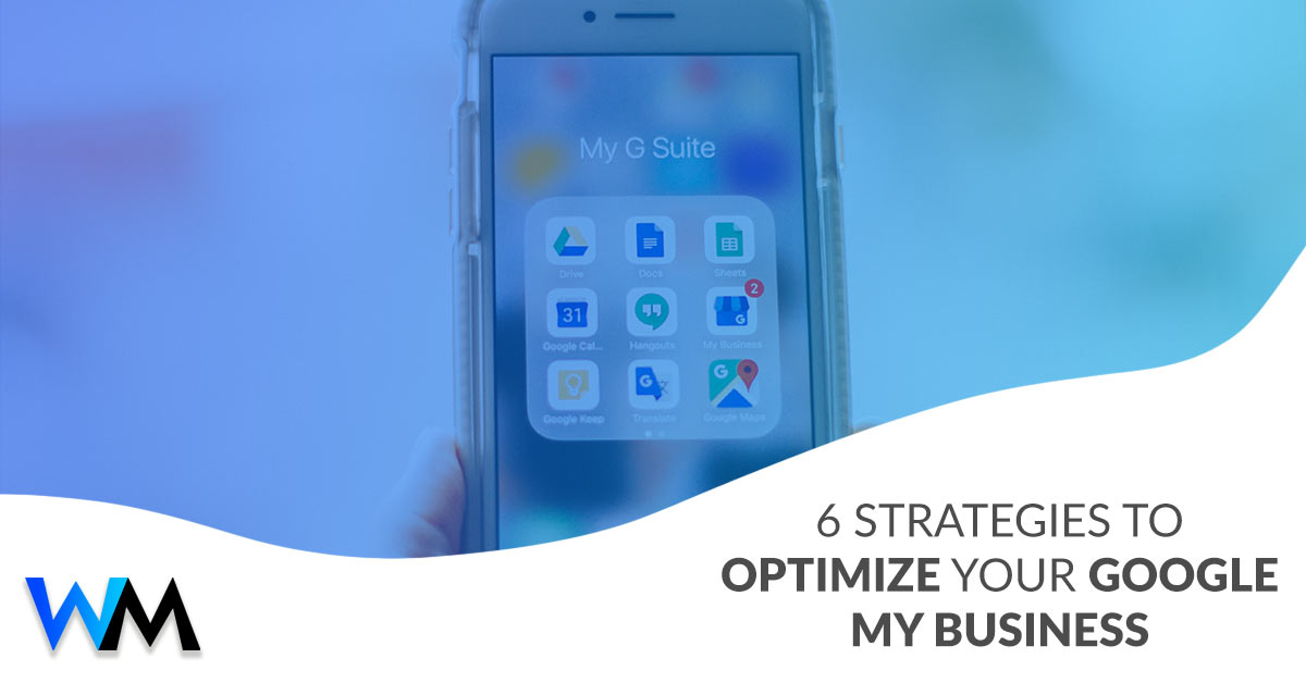 6 Strategies to Optimize Your Google My Business