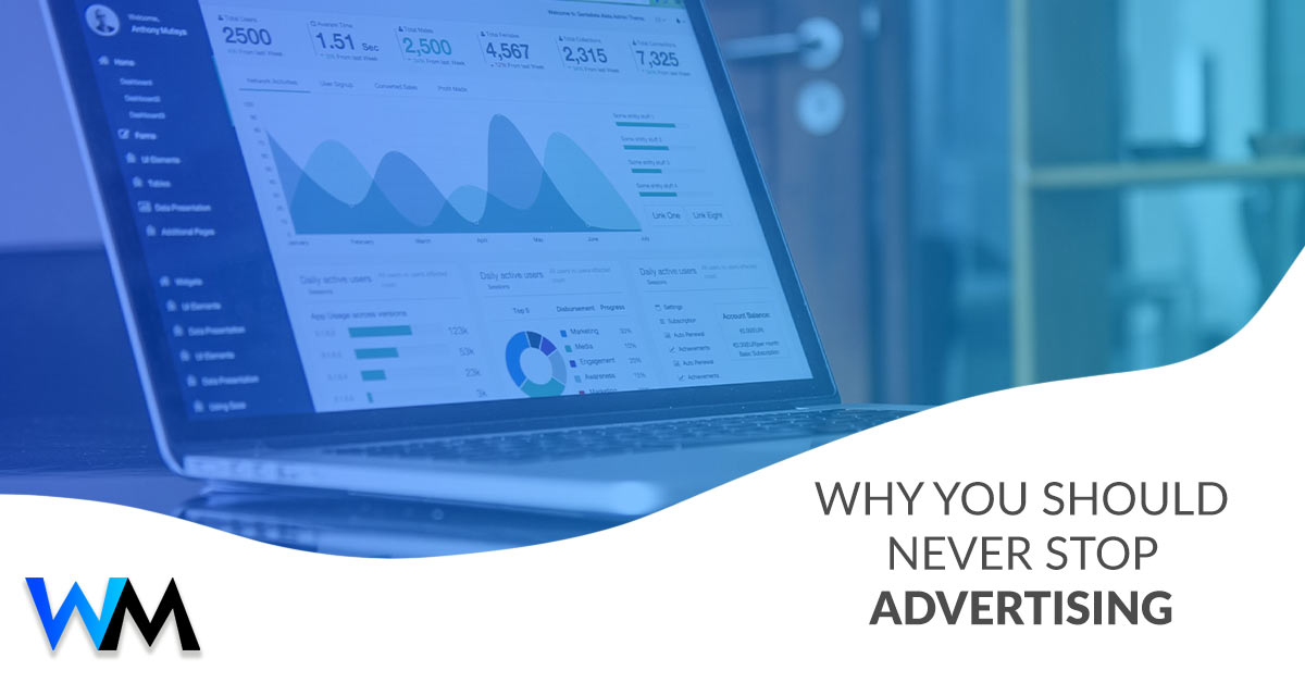 Why You Should Never Stop Advertising